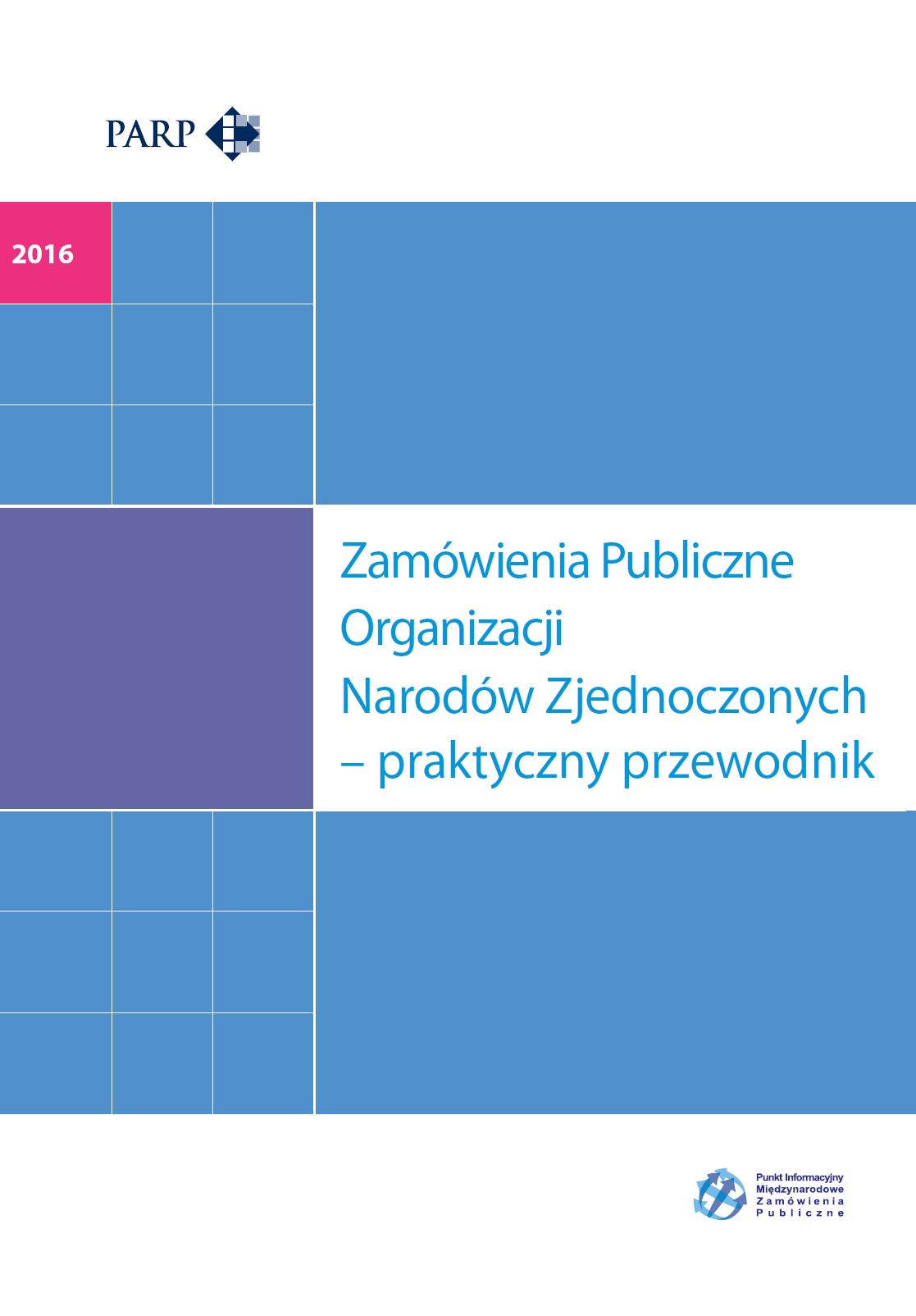 Zamówienia Publiczne Organizacji Narodów Zjednoczonych – praktyczny przewodnik, Wydanie I, 2016
